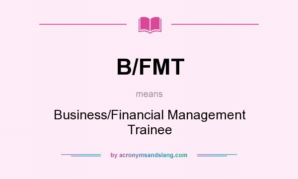 What does B/FMT mean? It stands for Business/Financial Management Trainee