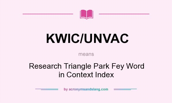 Definition Of KWIC/UNVAC   KWIC/UNVAC Stands For Research Triangle Park Fey  Word In Context Index. By AcronymsAndSlang.com