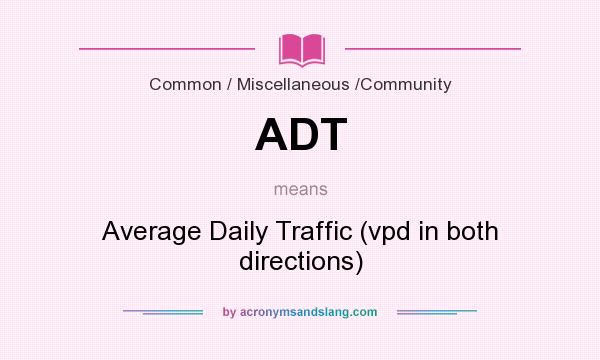 What does ADT mean? It stands for Average Daily Traffic (vpd in both directions)