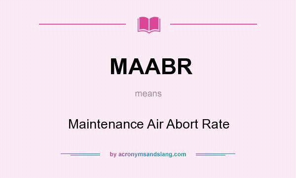 What does MAABR mean? It stands for Maintenance Air Abort Rate