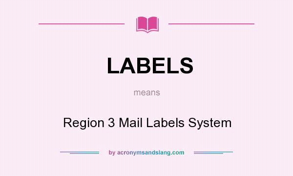 What does LABELS mean? It stands for Region 3 Mail Labels System