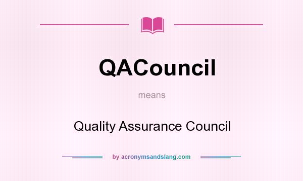 What does QACouncil mean? It stands for Quality Assurance Council