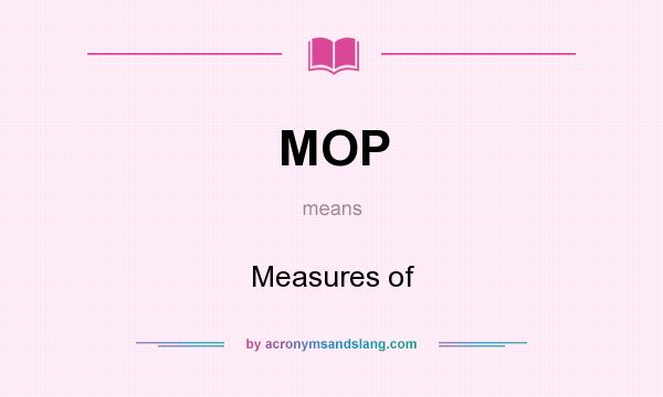 What does MOP mean? It stands for Measures of