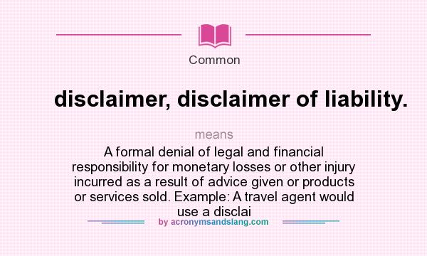 What does disclaimer disclaimer of liability mean for Legal advice disclaimer template