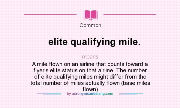 What Does Elite Qualifying Mile Mean Definition Of Stands For A Flown On An Airline That Counts