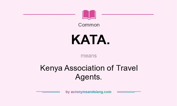 What does KATA. mean? It stands for Kenya Association of Travel Agents.