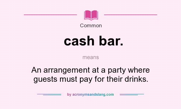 What does cash bar  mean? - Definition of cash bar  - cash