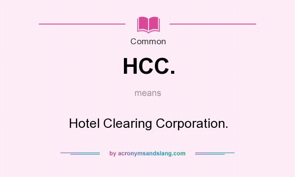 What does HCC. mean? It stands for Hotel Clearing Corporation.
