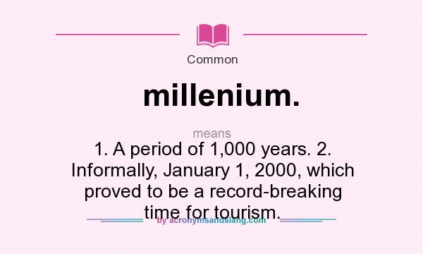 What does millenium. mean? It stands for 1. A period of 1,000 years. 2. Informally, January 1, 2000, which proved to be a record-breaking time for tourism.
