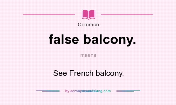 What does false balcony. mean? It stands for See French balcony.