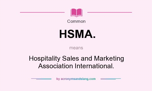 What does HSMA. mean? It stands for Hospitality Sales and Marketing Association International.