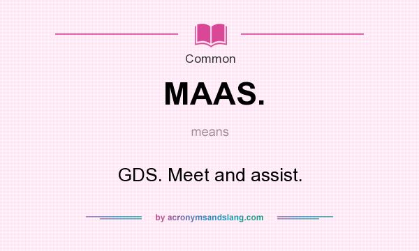 What does MAAS. mean? It stands for GDS. Meet and assist.