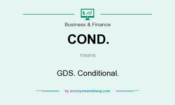 What does COND. mean? It stands for GDS. Conditional.