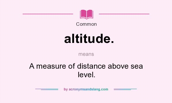 What Does Altitude Mean Definition Of Altitude Altitude - Distance above sea level
