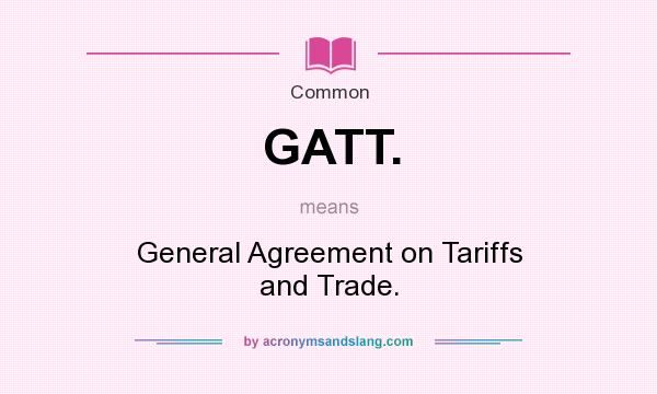 What Does Gatt Mean Definition Of Gatt Gatt Stands For