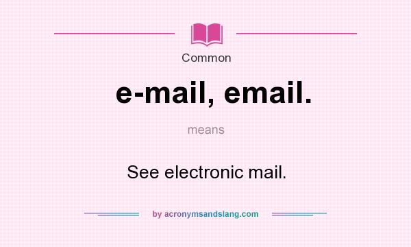 What does e-mail, email. mean? It stands for See electronic mail.