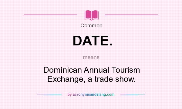 What does DATE. mean? It stands for Dominican Annual Tourism Exchange, a trade show.