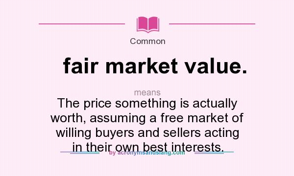 Fair Market Value >> What Does Fair Market Value Mean Definition Of Fair
