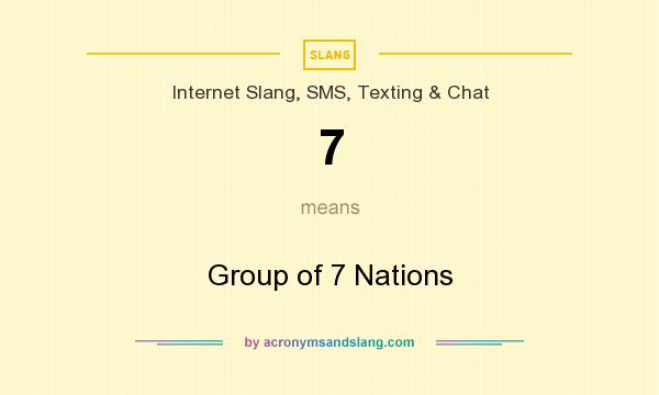 What does 7 mean? It stands for Group of 7 Nations