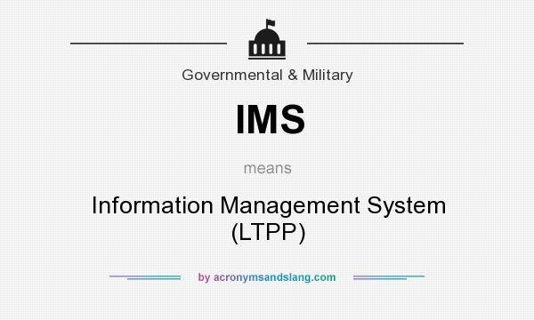 What does IMS mean? It stands for Information Management System (LTPP)