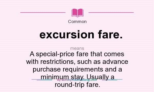 Marvelous Definition Of Excursion Fare.   Excursion Fare. Stands For A Special Price  Fare That Comes With Restrictions, Such As Advance Purchase Requirements  And A ...