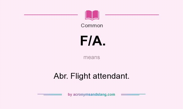 What does F/A. mean? It stands for Abr. Flight attendant.