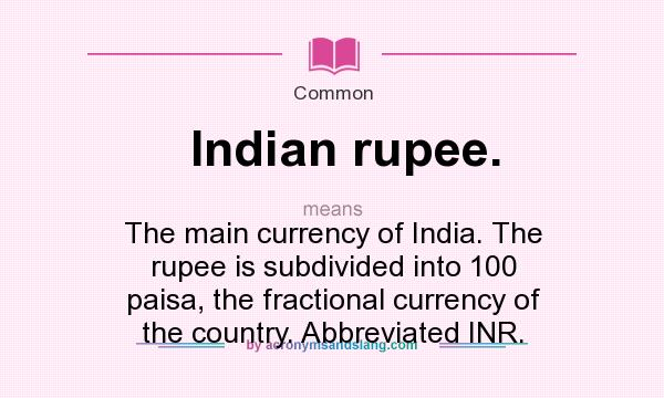 Indian Ru Stands For The Main Currency Of India Is Subdivided Into 100 Paisa Fractional Country Abbreviated Inr