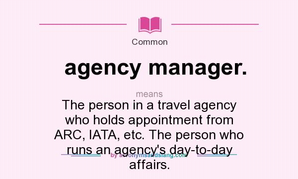 What does agency manager. mean? It stands for The person in a travel agency who holds appointment from ARC, IATA, etc. The person who runs an agency`s day-to-day affairs.