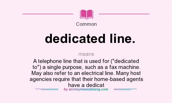 What does dedicated line. mean? - Definition of dedicated line ...