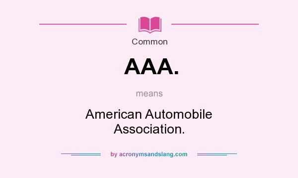 What does AAA. mean? It stands for American Automobile Association.