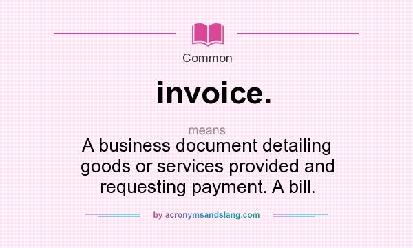 What Does Invoice Mean Definition Of Invoice Invoice - What does invoice mean for service business