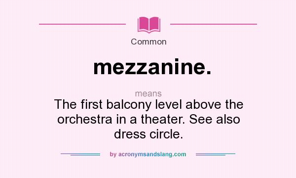 What does mezzanine mean definition of mezzanine for What does balconette mean