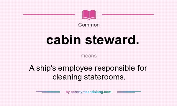 What does cabin steward. mean? It stands for A ship`s employee responsible for cleaning staterooms.