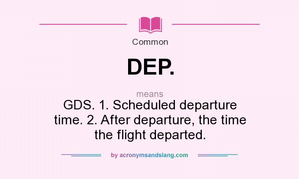 Dep Gds 1 Scheduled Departure Time 2 After Departure The Time The Flight Departed By Acronymsandslang Com