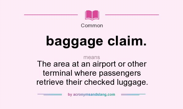 What does baggage claim. mean? It stands for The area at an airport or other terminal where passengers retrieve their checked luggage.