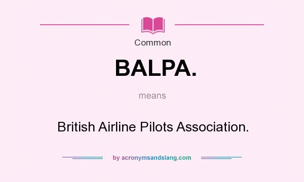 What does BALPA. mean? It stands for British Airline Pilots Association.