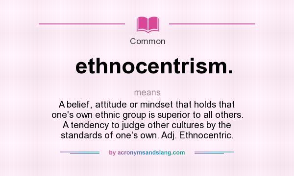 What Does Ethnocentrism Mean Definition Of Ethnocentrism