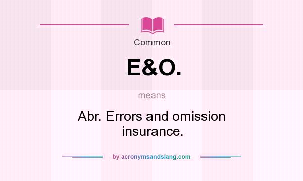 What does E&O. mean? It stands for Abr. Errors and omission insurance.