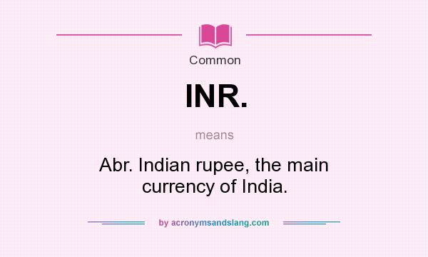 What Does Inr Mean Definition Of Stands For Abr Indian Ru The Main Currency India By Acronymsandslang