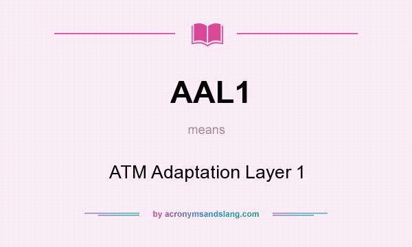 What does AAL1 mean? It stands for ATM Adaptation Layer 1