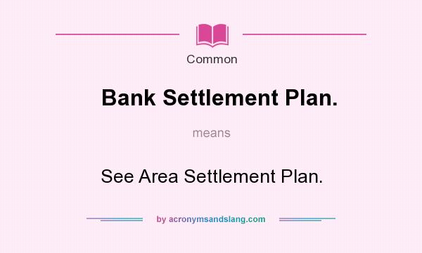 What does Bank Settlement Plan. mean? It stands for See Area Settlement Plan.