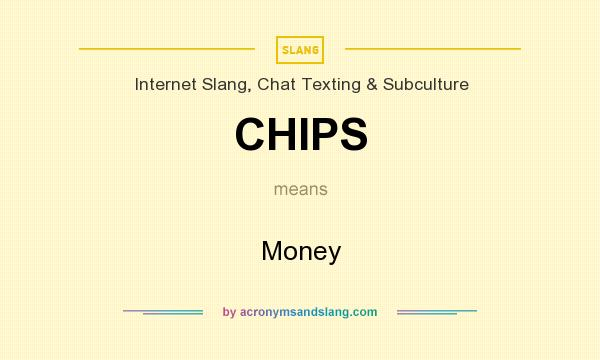 What does CHIPS mean? It stands for Money