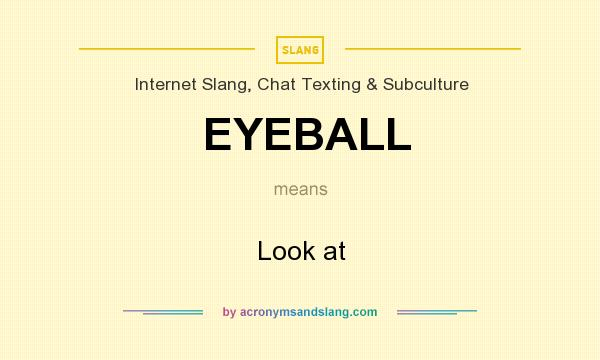 What does EYEBALL mean? It stands for Look at