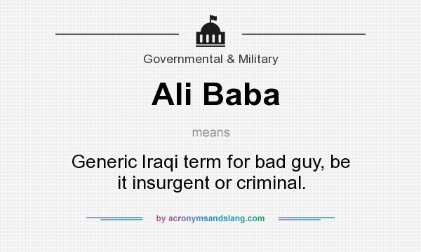 What does Ali Baba mean? It stands for Generic Iraqi term for bad guy, be it insurgent or criminal.