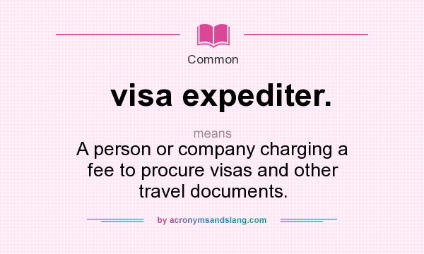 What does visa expediter. mean? It stands for A person or company charging a fee to procure visas and other travel documents.