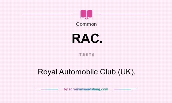What does RAC. mean? It stands for Royal Automobile Club (UK).