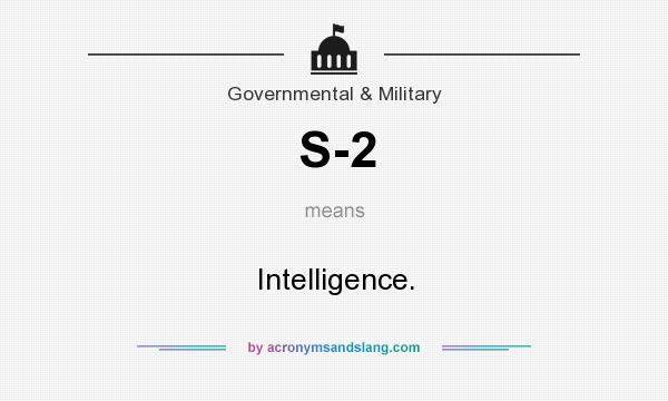 What does S-2 mean? It stands for Intelligence.