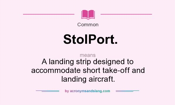 What does StolPort. mean? It stands for A landing strip designed to accommodate short take-off and landing aircraft.