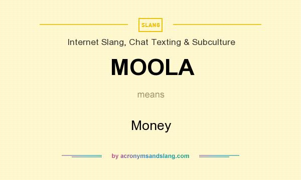 What does MOOLA mean? It stands for Money