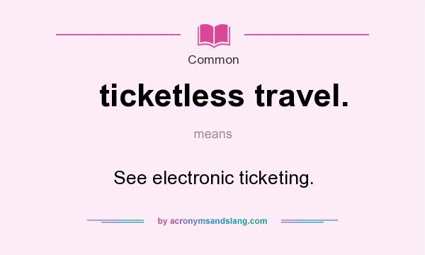 ticketless travel Imagine a trip to the airport without a boarding pass on wednesday the transportation security administration announced ticketless travel could soon become a reality – but lawmakers say the.